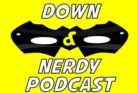 Down & Nerdy Podcast | Comic Books | Movies | Video Games | Podcast for nerds